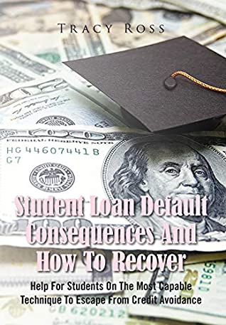 Student Loan Default Consequences And How To Recover: Help for students on the most capable technique to escape from credit avoidance