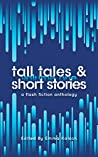 Tall Tales & Short Stories: A Flash Fiction Anthology (Escaped Ink Fiction Book 1)