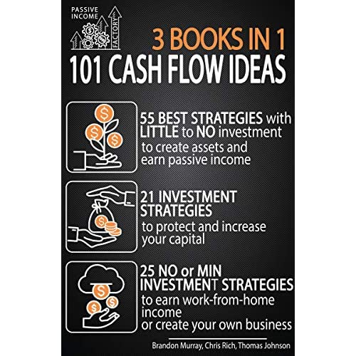 101 Cash Flow Ideas 55 Best Strategies With Little To No Investment To Create Passive Income 21 To Protect And Increase Your Capital 25 To Earn Work From Home Income Or Create