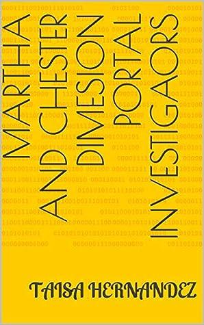 Martha and Chester Dimesion Portal Investigaors (Dimension Portal Investigators Book 1)