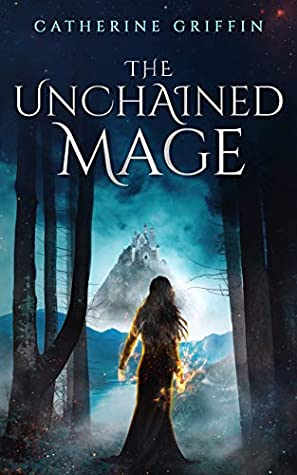 The Unchained Mage by Catherine Griffin