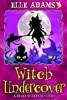 Witch Undercover (A Blair Wilkes Mystery #9)
