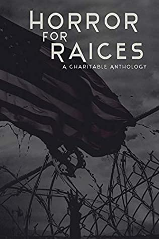 Horror For RAICES: A Charitable Anthology