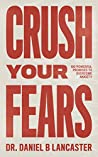 Crush Your Fears: 100 Powerful Promises to Overcome Anxiety (Christian Self-Help Resources Book 1)