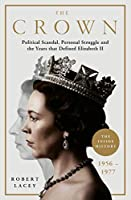 The Crown: The Official History Behind Season 3: Political Scandal, Personal Struggle and the Years that Defined Elizabeth II, 1956-1977
