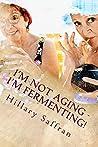 I'm Not Aging - I'm Fermenting! (Jest Joking Book 3)