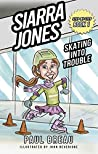 Siarra Jones Skating Into Trouble: (An exciting coming of age story for children ages 9-12) (Step-By-Step Book 1)