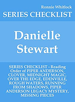 Danielle Stewart - SERIES CHECKLIST - Reading Order of PIPER ANDERSON, CLOVER, MIDNIGHT MAGIC, OVER THE EDGE, EDENVILLE, ROUGH WATERS, RUNNING FROM SHADOWS, PIPER ANDERSON LEGACY MYSTERY, MI