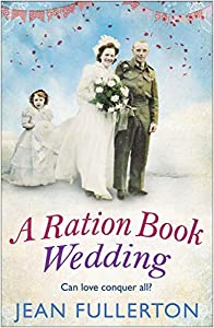 A Ration Book Wedding: Perfect for fans of Ellie Dean and Mary Gibson (Ration Book series)