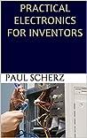 Paul Scherz, Simon Monk - Practical Electronics for Inventors