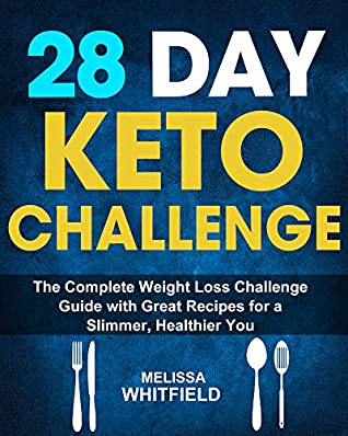 28 Day Keto Challenge: The Complete Weight Loss Challenge Guide with Great Recipes for a Slimmer, Healthier You