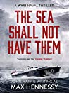 The Sea Shall Not Have Them (WWII Naval Thrillers, #1)