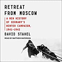 Retreat from Moscow: A New History of Germany's Winter Campaign (1941-1942)