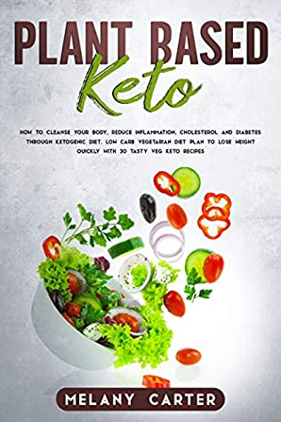PLANT BASED KETO: How to cleanse your body, reduce inflammation, cholesterol and diabetes through ketogenic diet. Low carb vegetarian diet plan to lose weight quickly with 30 tasty veg keto recipes
