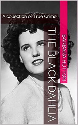 The Black Dahlia: A collection of True Crime