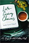 Life-Giving Choices: 60 Days to What Matters Most