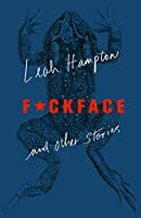 F*ckface: And Other Stories