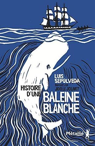 Histoire d'une baleine blanche by Luis Sepúlveda