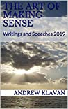 The Art of Making Sense: Writings and Speeches 2019