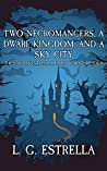 Two Necromancers, a Dwarf Kingdom, and a Sky City (The Unconventional Heroes #4)