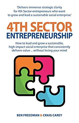4th Sector Entrepreneurship: How to lead and grow a sustainable high-impact social enterprise that consistently delivers value.