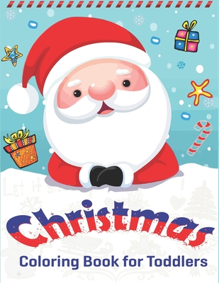 Christmas Coloring Book for Toddlers: Christmas Coloring Book for Children, Ages 1-3, Ages 2-4, Preschool (Coloring Books for Toddlers & kids) 50 Beautiful Pages to Color with Santa Claus, Reindeer, Snowmen & More! best Christmas gifts for toddlers