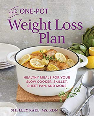 The One-Pot Weight Loss Plan: Healthy Meals for Your Slow Cooker, Skillet, Sheet Pan, and More