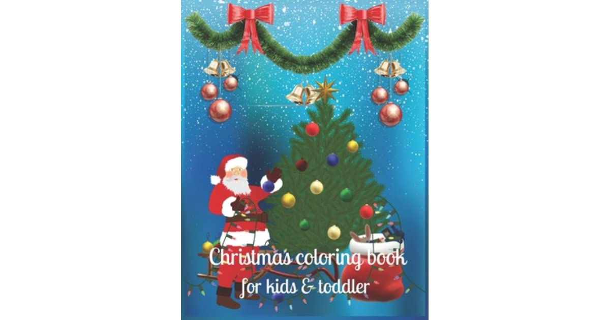 Christmas Coloring Book For Kids Toddler An Educational Coloring Book With Fun Easy And Relaxing Designs A Collection Of Fun And Easy Christmas Day Coloring Pages For Kids Toddlers And Preschool