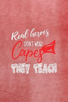 Real Heroes Don't Wear Capes They Teach: All Purpose 6x9 Blank Lined Notebook Journal Way Better Than A Card Trendy Unique Gift Red Texture Teacher