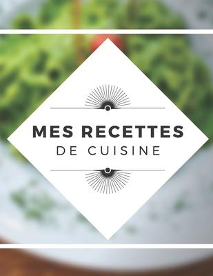 Mes Recettes De Cuisine Carnet De Recettes Cahier De Recettes