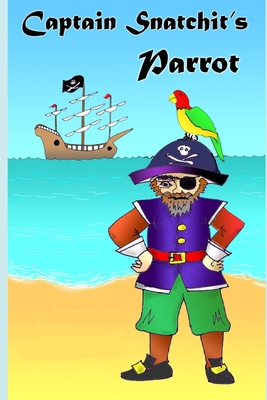 Captain Snatchit's Parrot: Pirate stories for children
