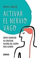 Activar el nervio vago: Cómo favorecer la capacidad natural del cuerpo para curarse (Entorno y bienestar)