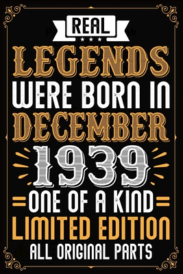 Real Legends Were Born In December 1939 One Of A Kind Limited Edition All Original Parts: 80th Birthday Vintage Gift, 80th Birthday Gift For 80 Years Old Men and Women born in December ... Her - 120 page, Lined, 6x9 (15.2 x 22.9 cm)