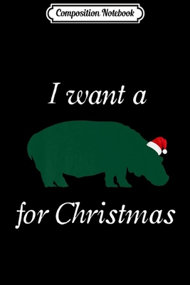 Composition Notebook: I Want a Hippopotamus for Christmas Cute Hippo Journal/Notebook Blank Lined Ruled 6x9 100 Pages