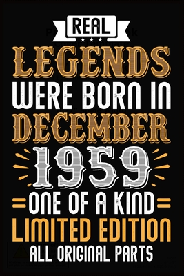 Real Legends Were Born In December 1959 One Of A Kind Limited Edition All Original Parts: 60th Birthday Vintage Gift, 60th Birthday Gift For 60 Years Old Men and Women born in December ... Her - 120 page, Lined, 6x9 (15.2 x 22.9 cm)