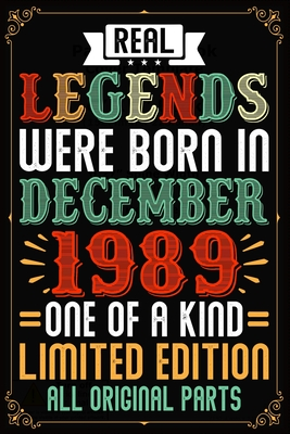 Real Legends Were Born In December 1989 One Of A Kind Limited Edition All Original Parts: 30th Birthday Vintage Gift, 30th Birthday Gift For 30 Years Old Men and Women born in December ... Her - 120 page, Lined, 6x9 (15.2 x 22.9 cm)