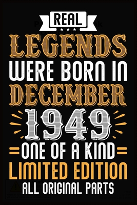 Real Legends Were Born In December 1949 One Of A Kind Limited Edition All Original Parts: 70th Birthday Vintage Gift, 70th Birthday Gift For 70 Years Old Men and Women born in December ... Her - 120 page, Lined, 6x9 (15.2 x 22.9 cm)