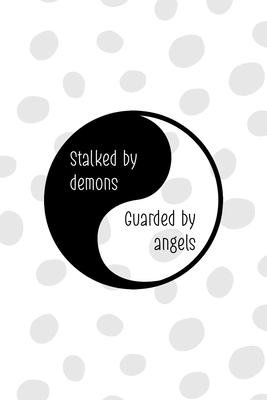 Stalked By Demons Guarded By Angels: All Purpose 6x9 Blank Lined Notebook Journal Way Better Than A Card Trendy Unique Gift Black And White YingYang