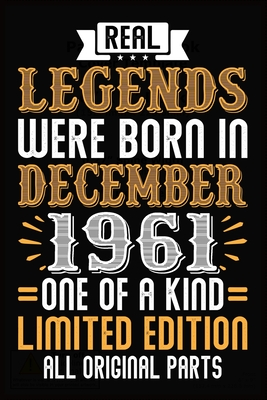 Real Legends Were Born In December 1961 One Of A Kind Limited Edition All Original Parts: 58th Birthday Vintage Gift, 58th Birthday Gift For 58 Years Old Men and Women born in December ... Her - 120 page, Lined, 6x9 (15.2 x 22.9 cm)