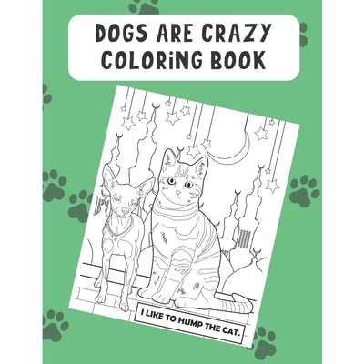 - Dogs Are Crazy Coloring Book: The Perfect Coloring Book For Dog And Pet  Owners. Meme And Daily Dog Adventure Pages To Color In By Funnyreign  Publishing