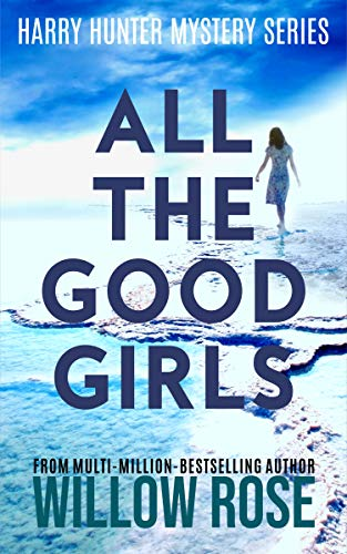 Willow Rose - Harry Hunter Mystery 1 - All The Good Girls