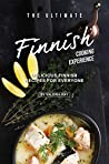 The Ultimate Finnish Cooking Experience: Delicious Finnish Recipes for Everyone