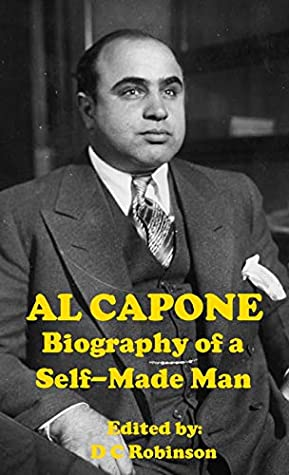 Al Capone The Biography of a Self-Made Man