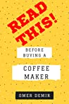 Read This Before Buying A Coffee Maker by Omer Demir