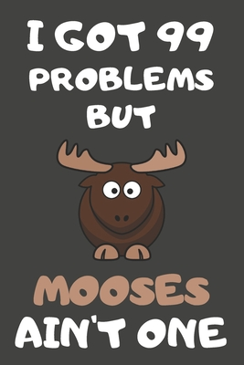 I Got 99 Problems But Mooses Ain't One