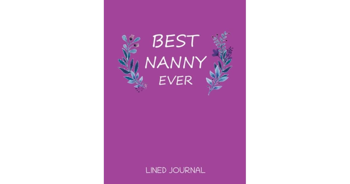 Best Nanny Ever Birthday Christmas Gift Presents Ideas Monthly Calendar Notebook Blank Lined Journal Nanny Gifts By Not A Book