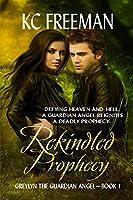Rekindled Prophecy (Greylyn The Guardian Angel Series, #1)