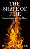 The Shape of Fire (The Elemental Warrior #1)