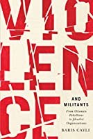 Violence and Militants: From Ottoman Rebellions to Jihadist Organizations (Human Dimensions in Foreign Policy, Military Studies, and Security Studies Book 6)