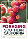 Foraging Southern California: 118 Nutritious, Tasty, and Abundant Foods